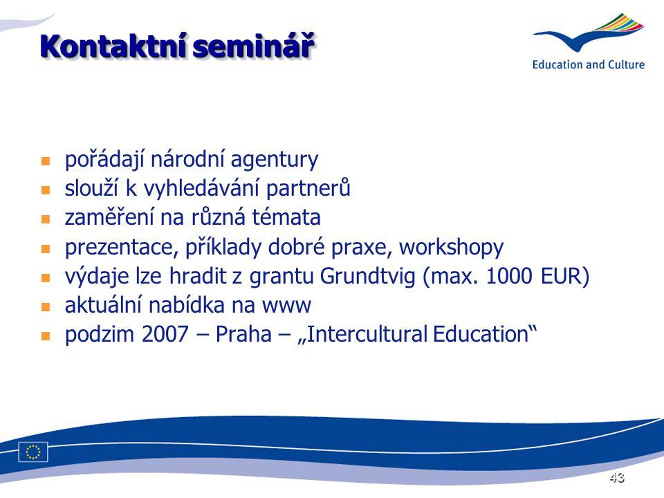 43 Kontaktní seminář pořádají národní agentury slouží k vyhledávání partnerů zaměření na různá témata prezentace, příklady dobré praxe, workshopy výdaje lze hradit z grantu Grundtvig (max.