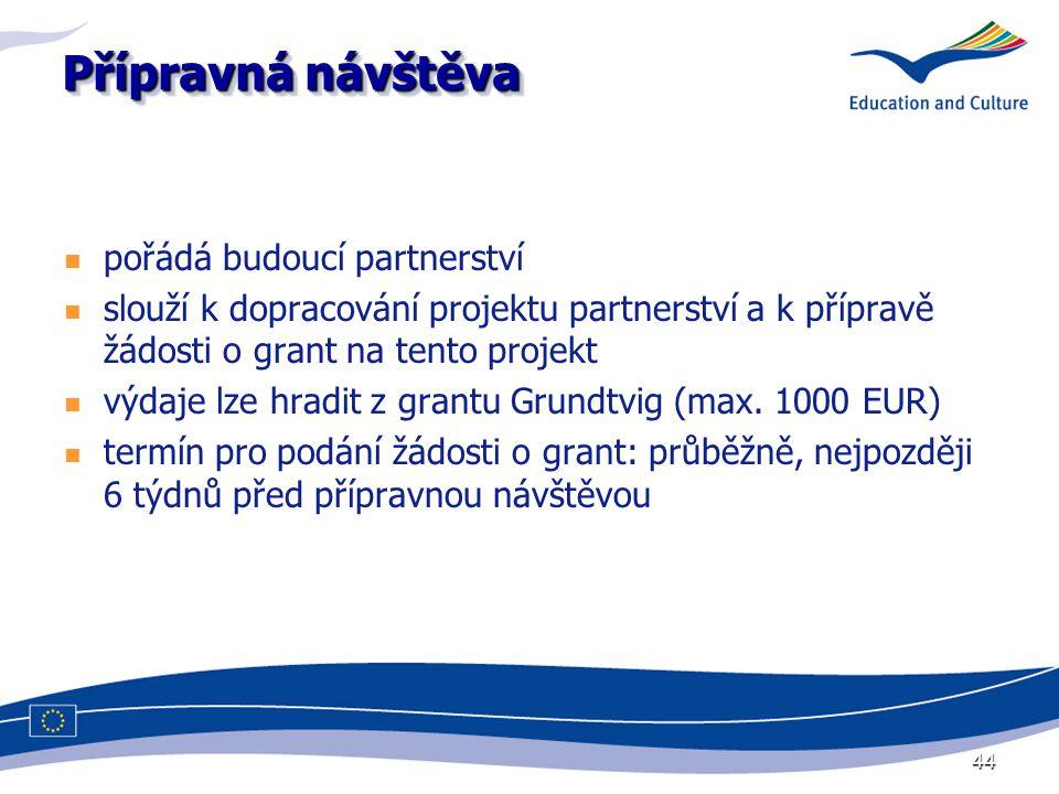 44 Přípravná návštěva pořádá budoucí partnerství slouží k dopracování projektu partnerství a k přípravě žádosti o grant na tento projekt výdaje lze hradit z grantu Grundtvig (max.