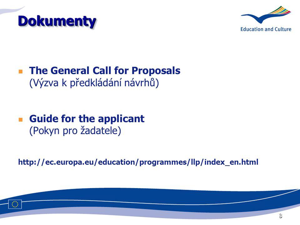 8 DokumentyDokumenty The General Call for Proposals (Výzva k předkládání návrhů) Guide for the applicant (Pokyn pro žadatele) http://ec.europa.eu/educ