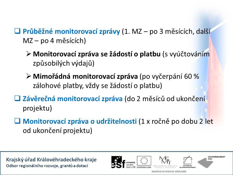  Průběžné monitorovací zprávy (1. MZ – po 3 měsících, další MZ – po 4 měsících)  Monitorovací zpráva se žádostí o platbu (s vyúčtováním způsobilých