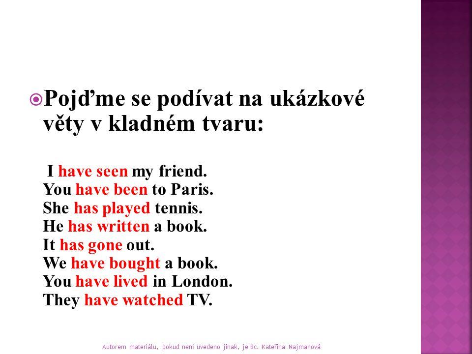  Pojďme se podívat na ukázkové věty v kladném tvaru: I have seen my friend.