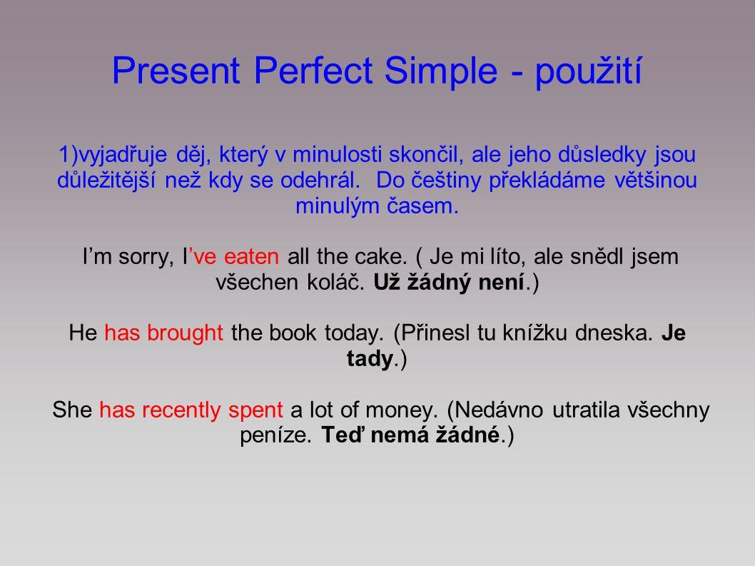 2) děj, který začal v minulosti a stále trvá.Do češtiny jej překládáme časem přítomným.