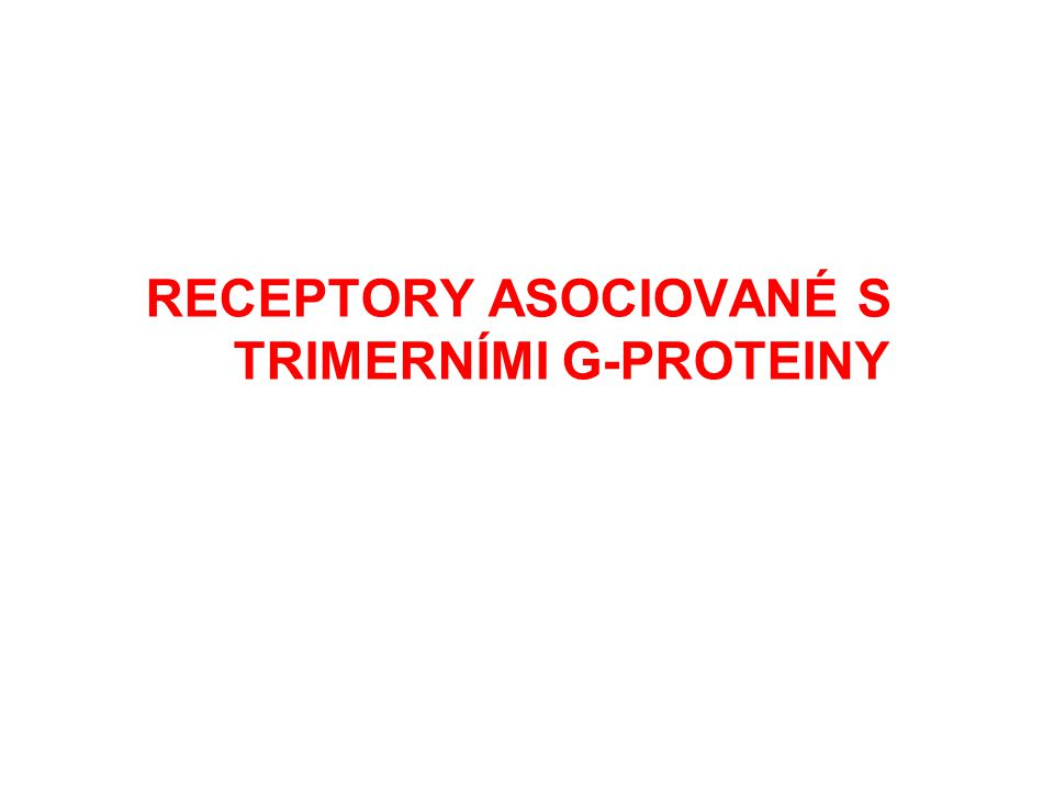 RECEPTORY ASOCIOVANÉ S TRIMERNÍMI G-PROTEINY