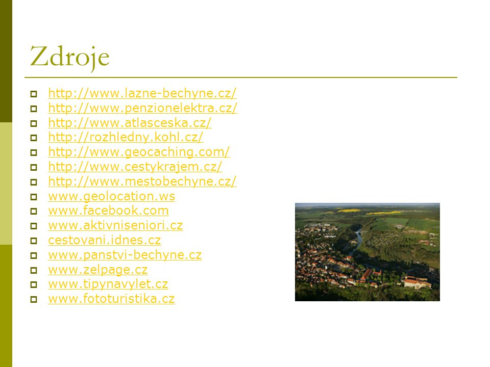 Zdroje  http://www.lazne-bechyne.cz/ http://www.lazne-bechyne.cz/  http://www.penzionelektra.cz/ http://www.penzionelektra.cz/  http://www.atlasces