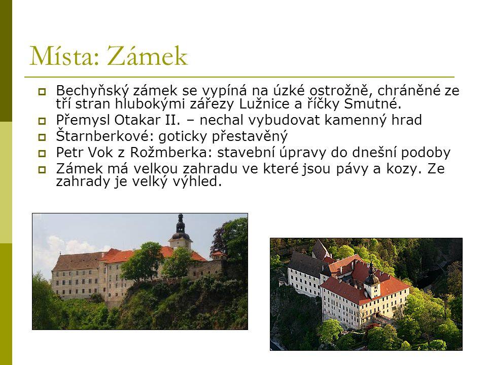 Místa: Zámek  Bechyňský zámek se vypíná na úzké ostrožně, chráněné ze tří stran hlubokými zářezy Lužnice a říčky Smutné.  Přemysl Otakar II. – necha