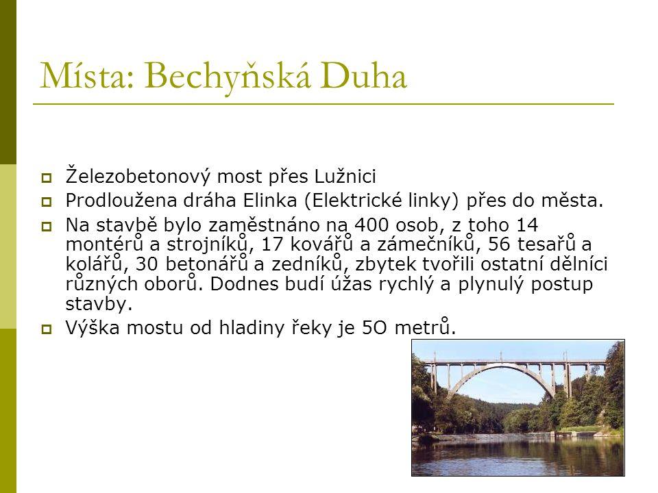 Místa: Bechyňská Duha  Železobetonový most přes Lužnici  Prodloužena dráha Elinka (Elektrické linky) přes do města.  Na stavbě bylo zaměstnáno na 4