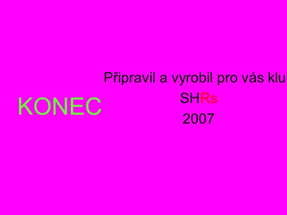 KONEC Připravil a vyrobil pro vás klub SHRs 2007