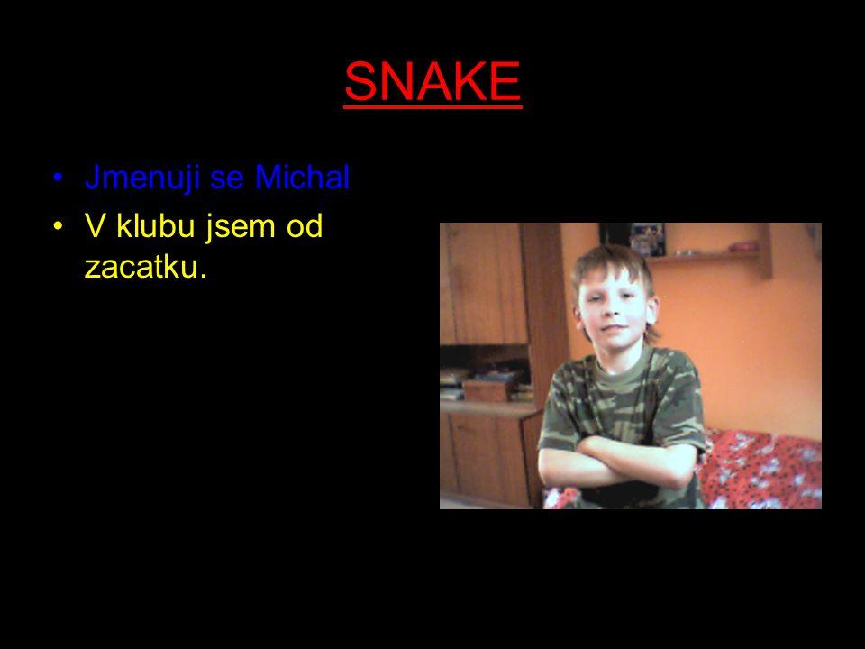 SNAKE Jmenuji se Michal. V klubu jsem od zacatku.