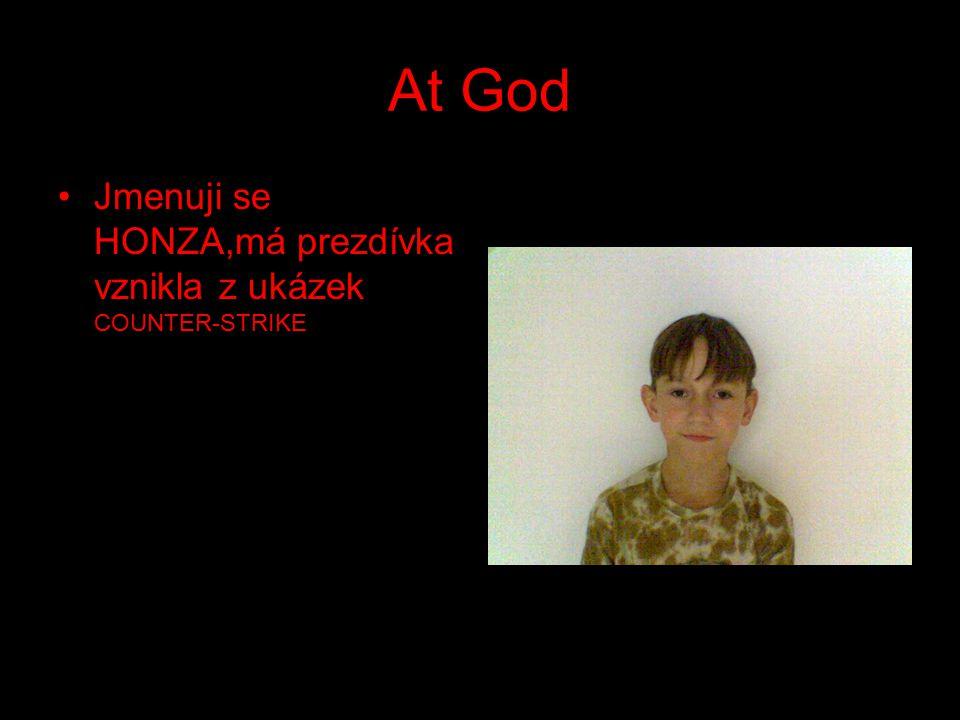 At God Jmenuji se HONZA,má prezdívka vznikla z ukázek COUNTER-STRIKE