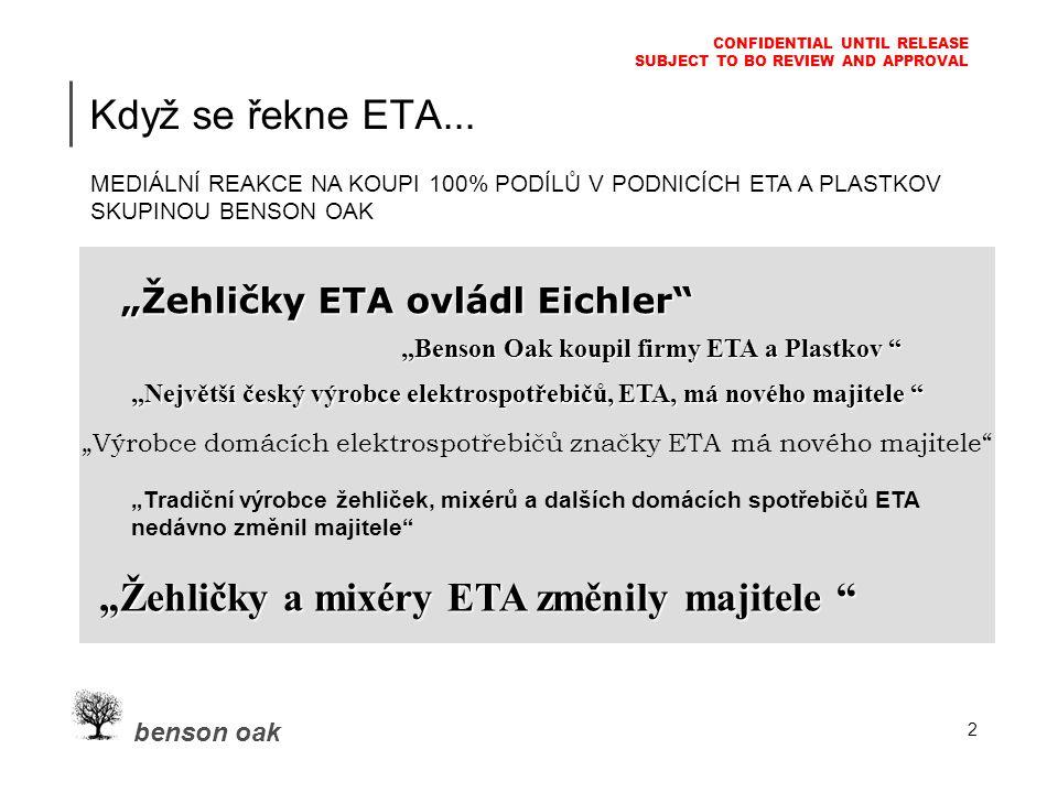 benson oak CONFIDENTIAL UNTIL RELEASE SUBJECT TO BO REVIEW AND APPROVAL 2 Když se řekne ETA...