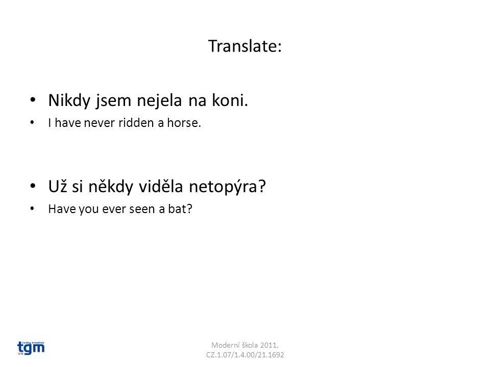 Translate: Nikdy jsem nejela na koni. I have never ridden a horse.