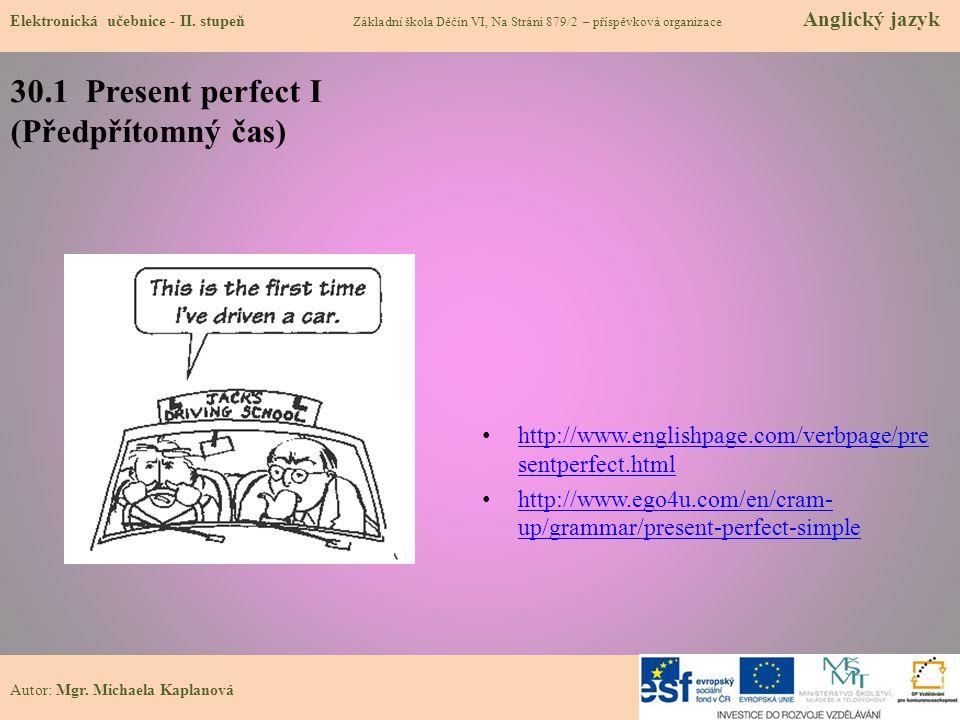 30.1 Present perfect I (Předpřítomný čas) http://www.englishpage.com/verbpage/pre sentperfect.html http://www.englishpage.com/verbpage/pre sentperfect