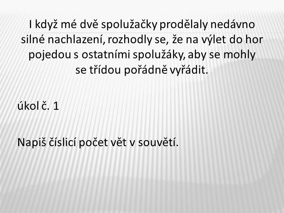 8.dvě – číslovka silné – přídavné jméno že- spojka pravidelně – příslovce 9.