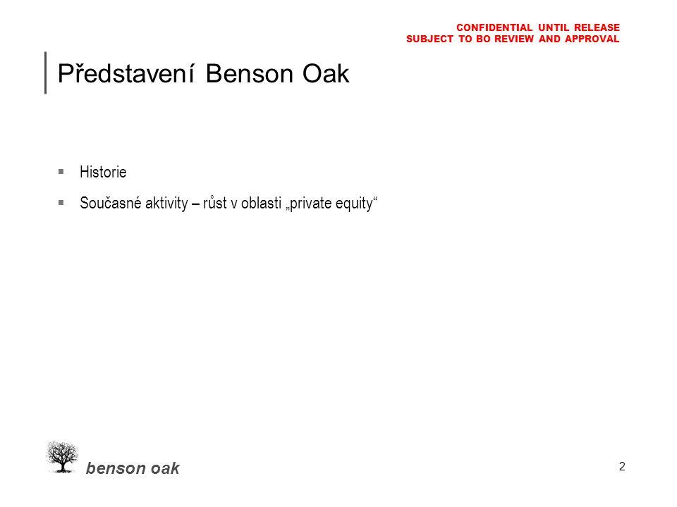 benson oak CONFIDENTIAL UNTIL RELEASE SUBJECT TO BO REVIEW AND APPROVAL 3 Společnosti v portfoliu Benson Oak AVG Technologies (dříve Grisoft)  Tvorba a distribuce produktů určených na ochranu dat  Po vstupu Benson Oak firma vzrostla z obrtau $5mil.