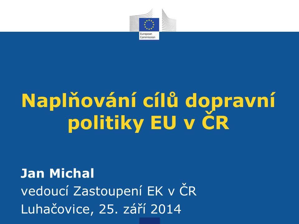 Naplňování cílů dopravní politiky EU v ČR Jan Michal vedoucí Zastoupení EK v ČR Luhačovice, 25. září 2014