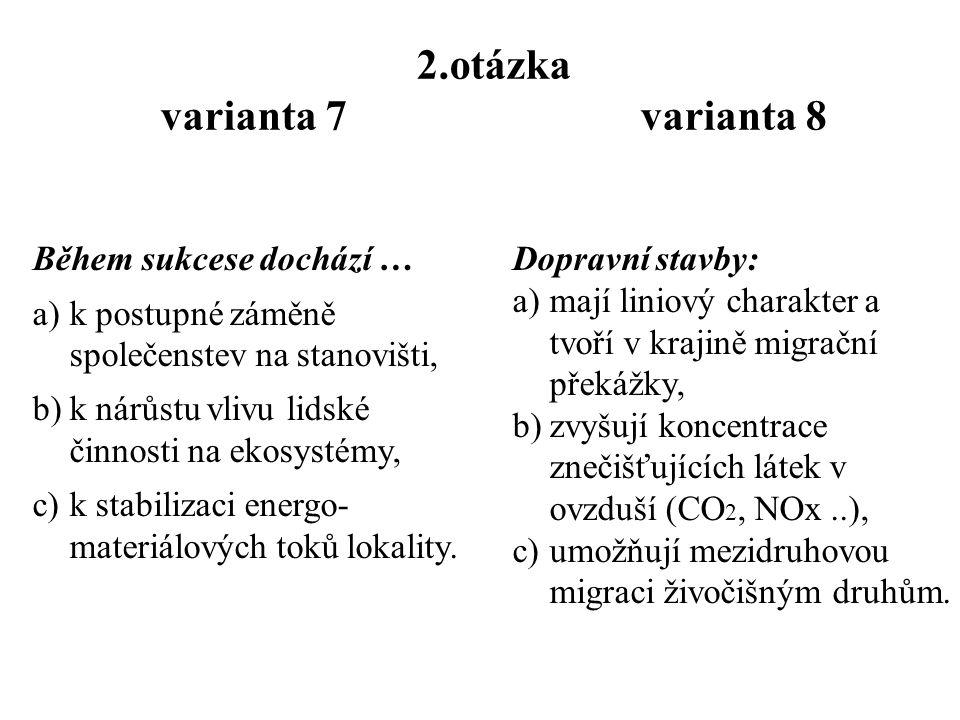 1.otázka varianta 7 varianta 8 Kostra ekologické stability: a)je základem pro budoucí ÚSES a tvoří jí funkční stabilní prvky, b)je tvořena na základě půdních vlastností území, c)vyznačuje podmínky stanoviště pomocí kódu.