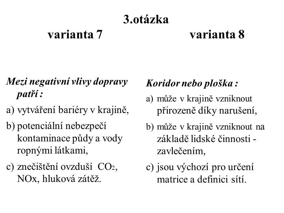 2.otázka varianta 7 varianta 8 Během sukcese dochází … a)k postupné záměně společenstev na stanovišti, b)k nárůstu vlivu lidské činnosti na ekosystémy, c)k stabilizaci energo- materiálových toků lokality.