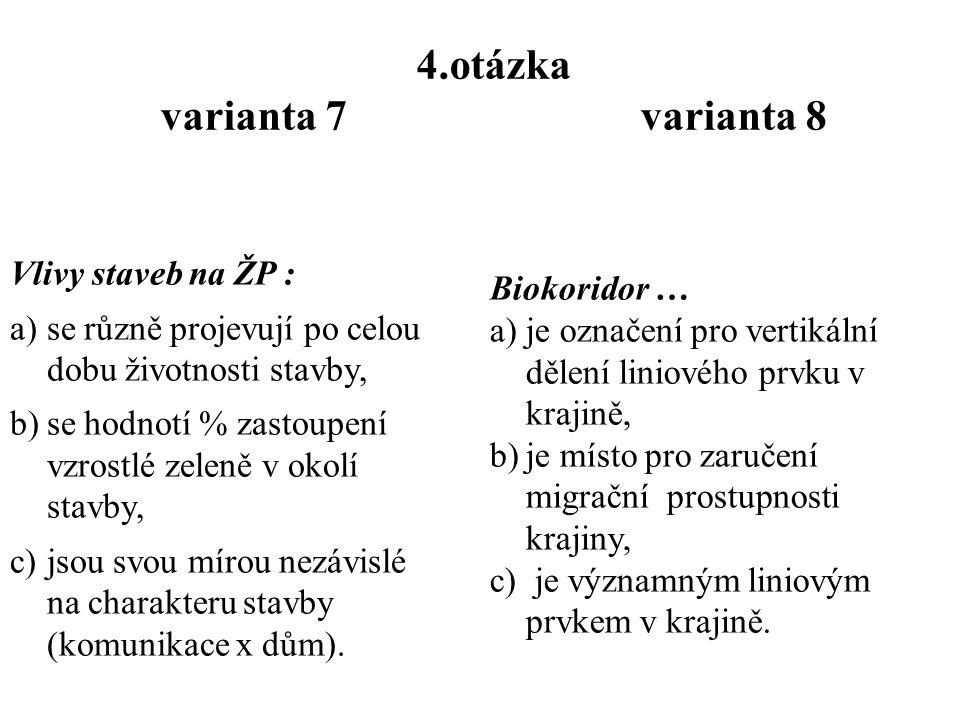 3.otázka varianta 7 varianta 8 Koridor nebo ploška : a)může v krajině vzniknout přirozeně díky narušení, b)může v krajině vzniknout n a základě lidské činnosti - zavlečením, c)jsou výchozí pro určení matrice a definici sítí.