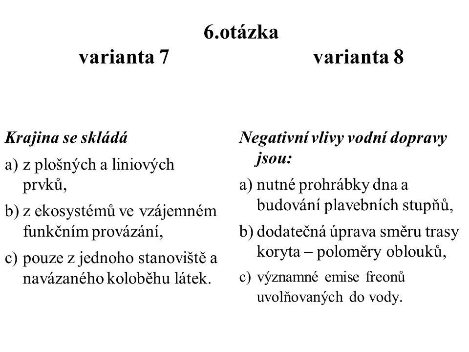 5.otázka varianta 7 varianta 8 Při minimalizaci negativního estetického vlivu staveb na krajinu : a)se mimo jiné dbá na původní uspořádání a charakter