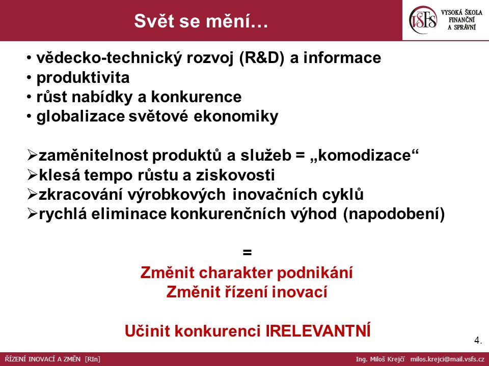 Svět se mění… ŘÍZENÍ INOVACÍ A ZMĚN [RIn] Ing. Miloš Krejčí milos.krejci@mail.vsfs.cz