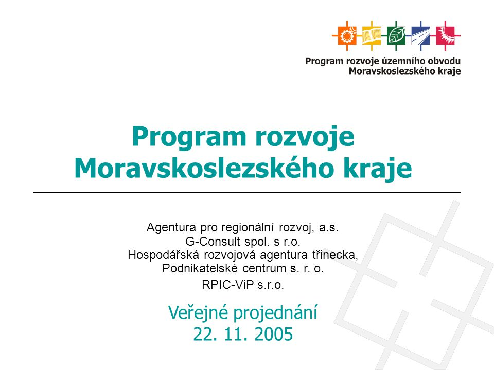 Program rozvoje Moravskoslezského kraje Agentura pro regionální rozvoj, a.s. G-Consult spol. s r.o. Hospodářská rozvojová agentura třinecka, Podnikate