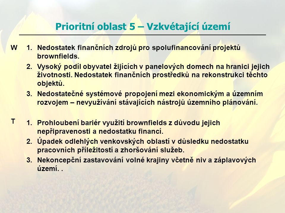 Prioritní oblast 5 – Vzkvétající území 1.Nedostatek finančních zdrojů pro spolufinancování projektů brownfields. 2.Vysoký podíl obyvatel žijících v pa