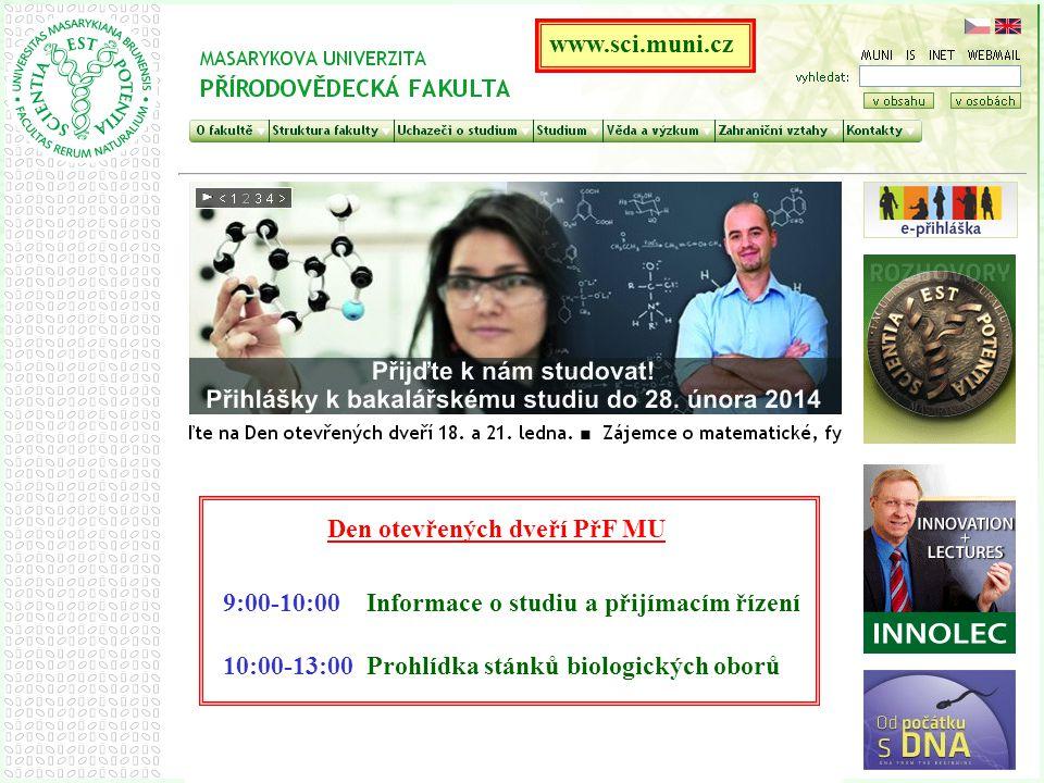 www.sci.muni.cz Den otevřených dveří PřF MU 9:00-10:00 Informace o studiu a přijímacím řízení 10:00-13:00 Prohlídka stánků biologických oborů
