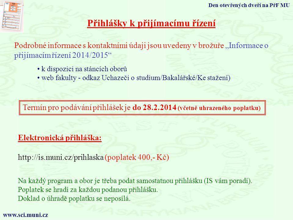 """Přihlášky k přijímacímu řízení Elektronická přihláška: http://is.muni.cz/prihlaska (poplatek 400,- Kč) Termín pro podávání přihlášek je do 28.2.2014 (včetně uhrazeného poplatku) Podrobné informace s kontaktními údaji jsou uvedeny v brožuře """"Informace o přijímacím řízení 2014/2015 Na každý program a obor je třeba podat samostatnou přihlášku (IS vám poradí)."""