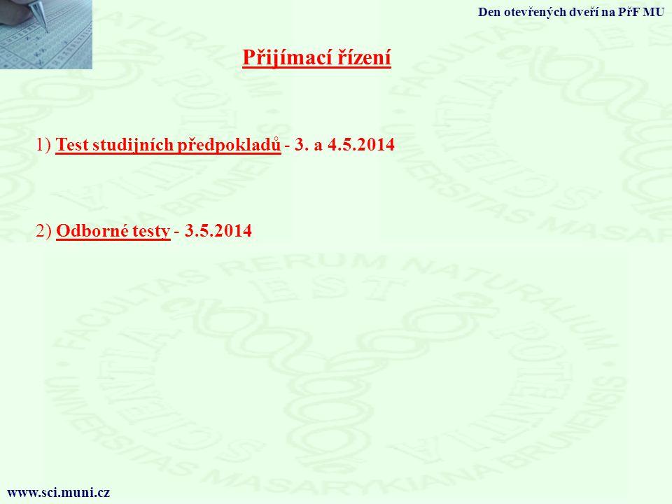 Přijímací řízení 1) Test studijních předpokladů - 3. a 4.5.2014 2) Odborné testy - 3.5.2014 Den otevřených dveří na PřF MU www.sci.muni.cz