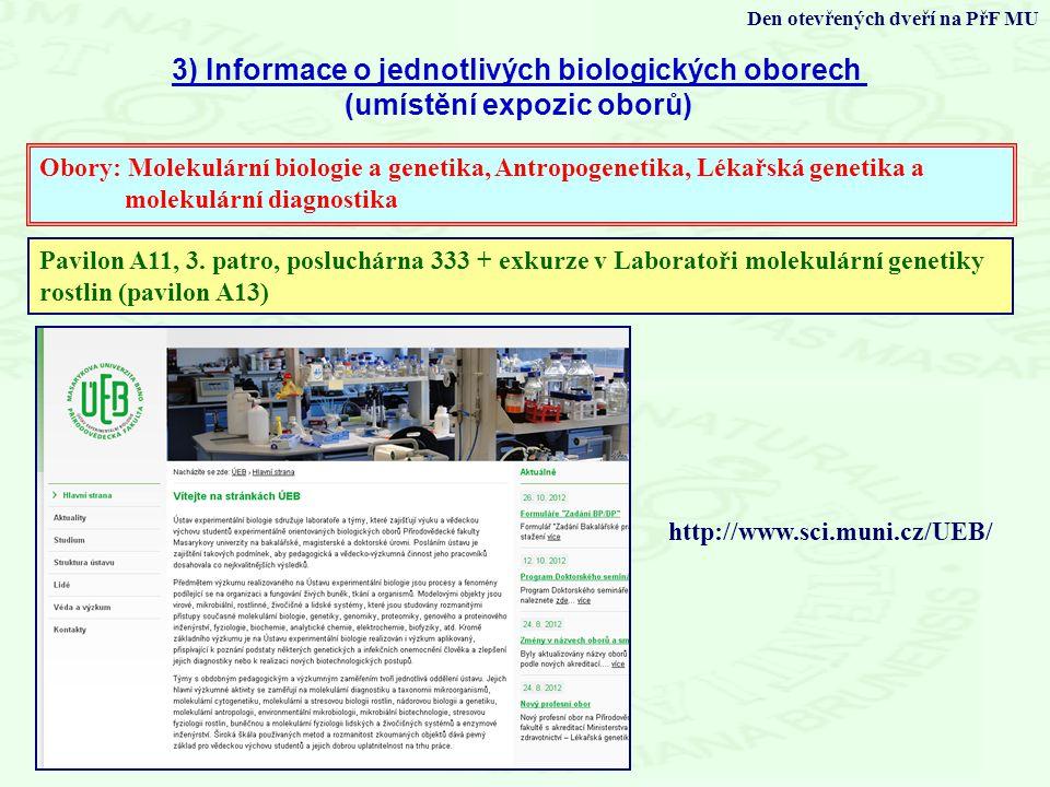 3) Informace o jednotlivých biologických oborech (umístění expozic oborů) Den otevřených dveří na PřF MU Obory: Molekulární biologie a genetika, Antropogenetika, Lékařská genetika a molekulární diagnostika Pavilon A11, 3.