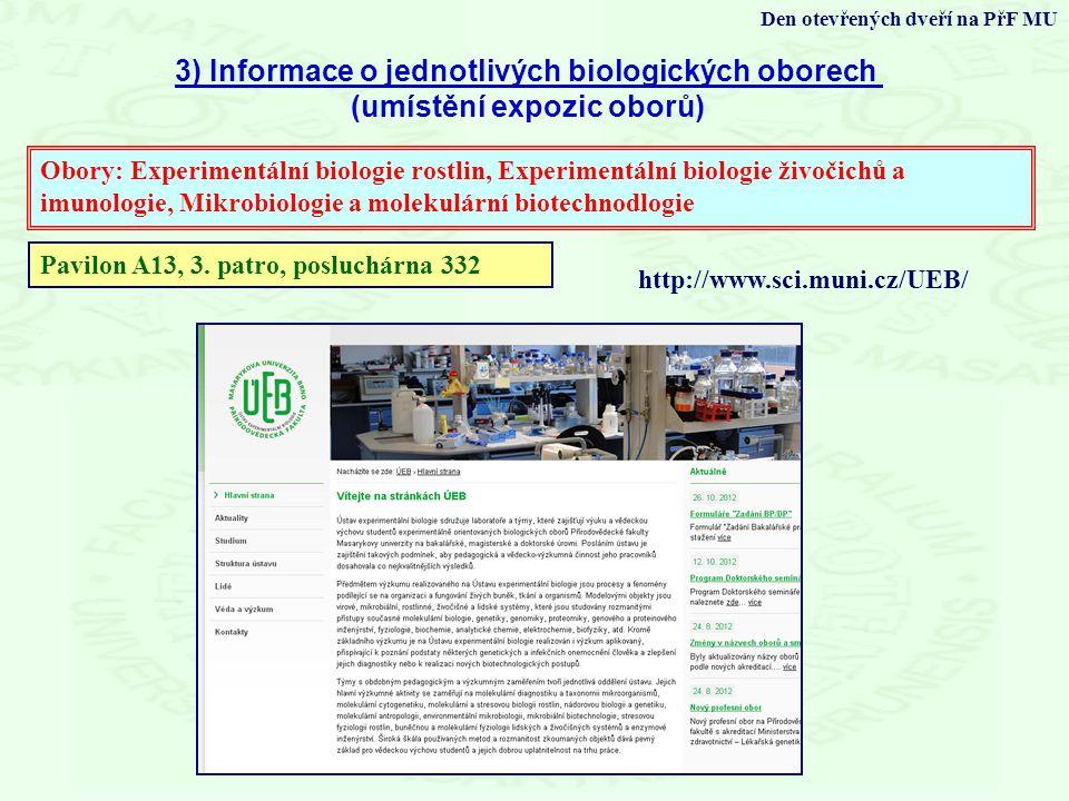 3) Informace o jednotlivých biologických oborech (umístění expozic oborů) Den otevřených dveří na PřF MU Obory: Experimentální biologie rostlin, Exper