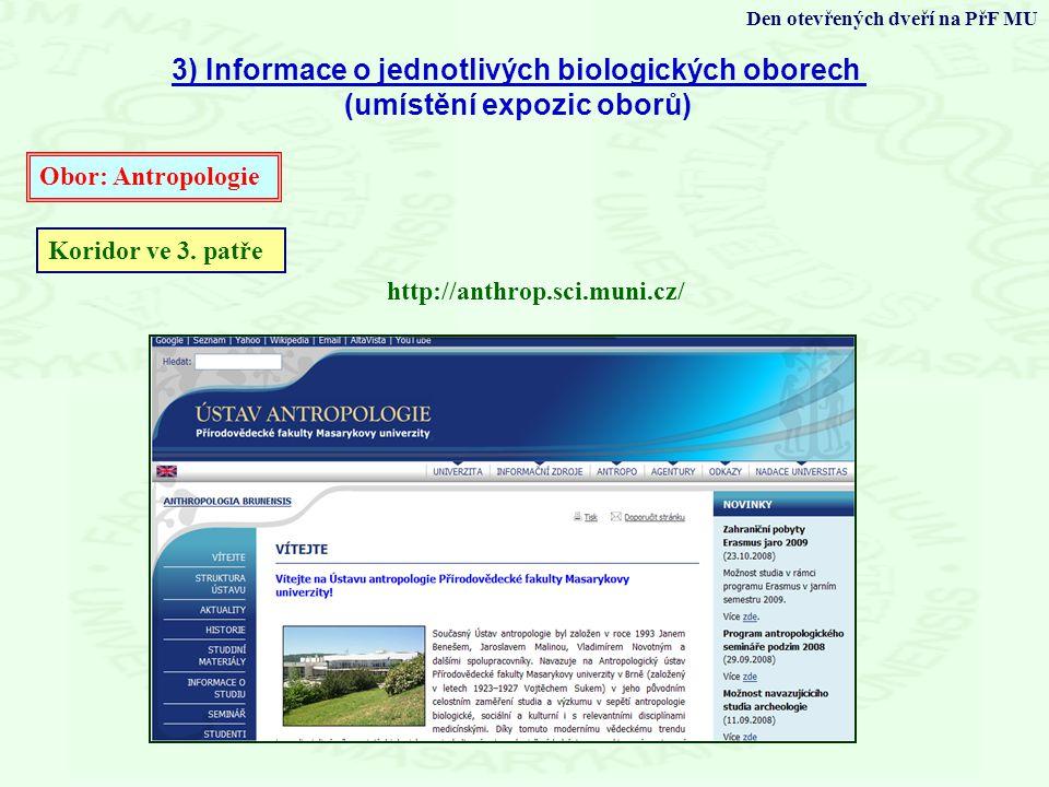 3) Informace o jednotlivých biologických oborech (umístění expozic oborů) Den otevřených dveří na PřF MU Obor: Antropologie Koridor ve 3. patře http:/