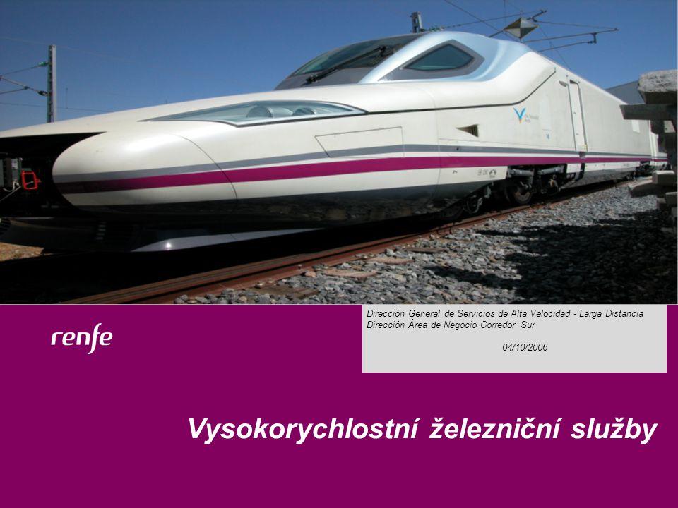 21/07/2005 Vysokorychlostní železniční služby 04/10/2006 Dirección General de Servicios de Alta Velocidad - Larga Distancia Dirección Área de Negocio Corredor Sur 04/10/2006