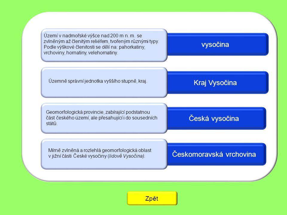 vysočina Kraj Vysočina Česká vysočina Českomoravská vrchovina Územně správní jednotka vyššího stupně, kraj. Území v nadmořské výšce nad 200 m n. m. se