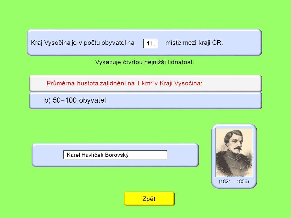 Kraj Vysočina je v počtu obyvatel na místě mezi kraji ČR. (1821 – 1856) Zpět b) 50−100 obyvatel Průměrná hustota zalidnění na 1 km² v Kraji Vysočina:
