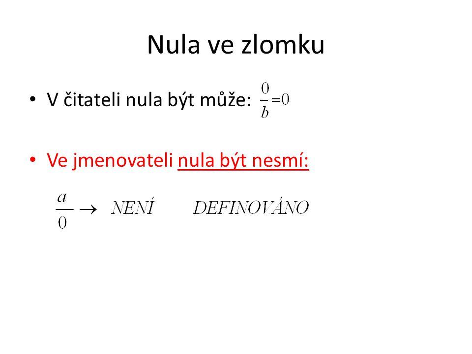 Nula ve zlomku V čitateli nula být může: Ve jmenovateli nula být nesmí: