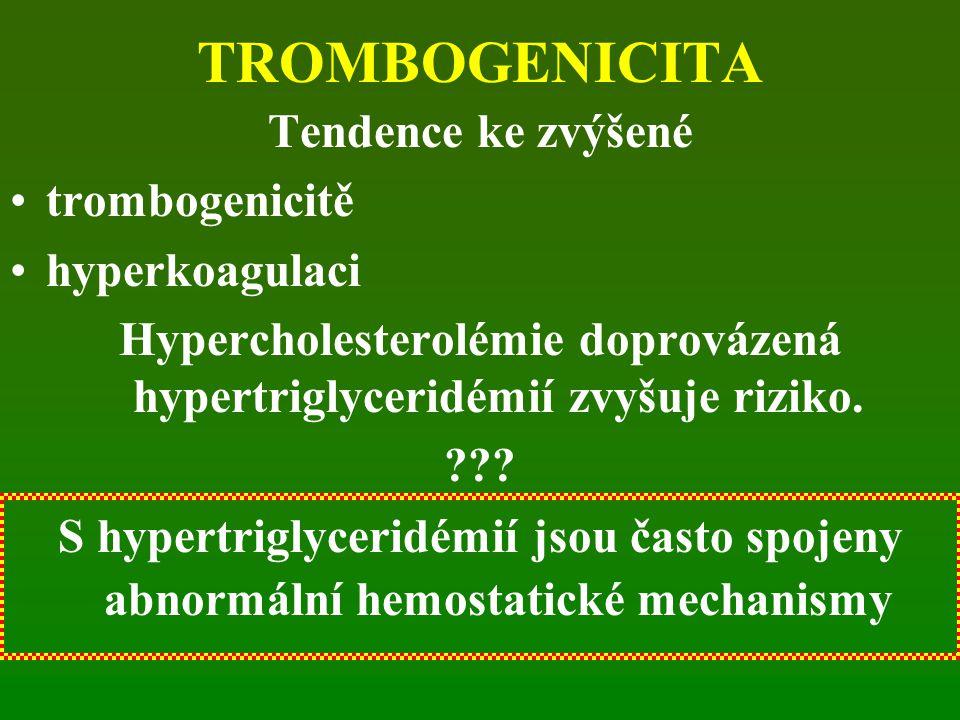 TROMBOGENICITA Tendence ke zvýšené trombogenicitě hyperkoagulaci Hypercholesterolémie doprovázená hypertriglyceridémií zvyšuje riziko. ??? S hypertrig