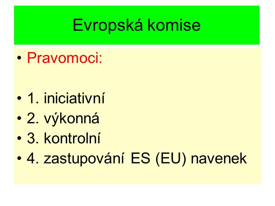 Evropská komise Pravomoci: 1. iniciativní 2. výkonná 3. kontrolní 4. zastupování ES (EU) navenek