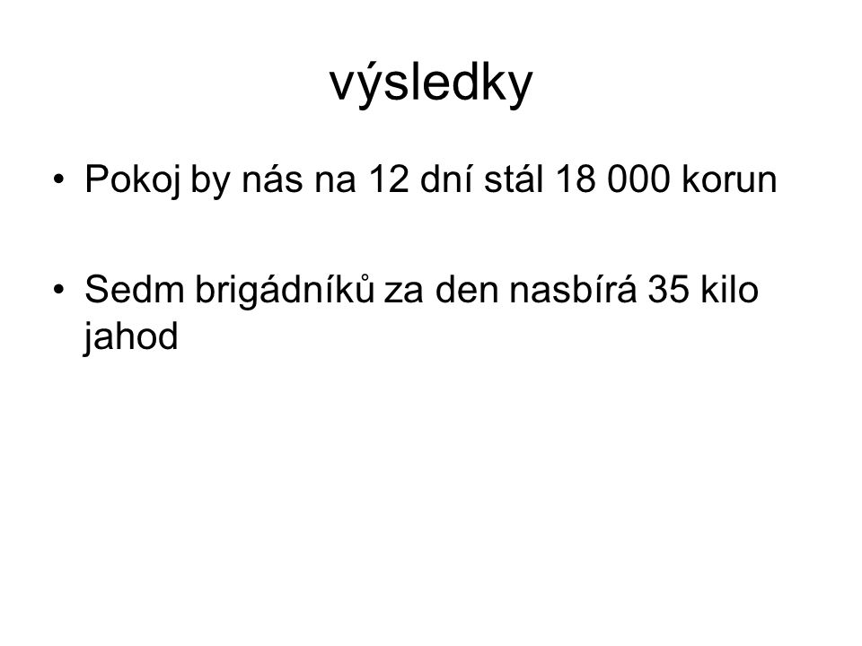 výsledky Pokoj by nás na 12 dní stál 18 000 korun Sedm brigádníků za den nasbírá 35 kilo jahod