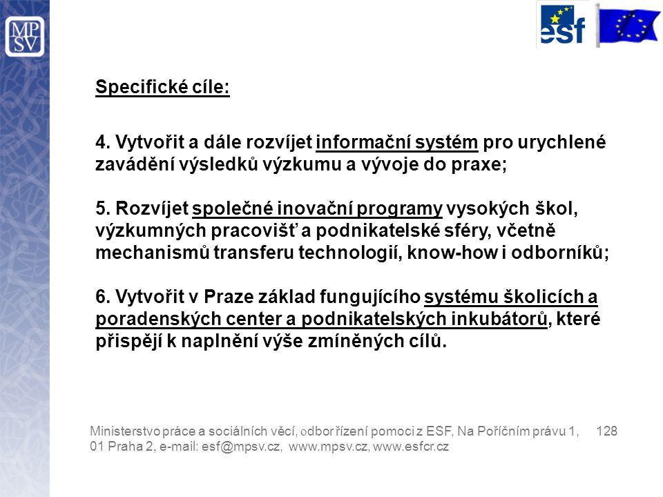 Ministerstvo práce a sociálních věcí, o dbor řízení pomoci z ESF, Na Poříčním právu 1, 128 01 Praha 2, e-mail: esf@mpsv.cz, www.mpsv.cz, www.esfcr.cz Specifické cíle: 4.