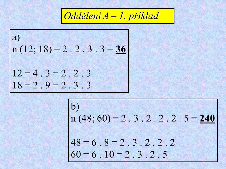 a) n (12; 18) = 2. 2. 3. 3 = 36 12 = 4. 3 = 2. 2. 3 18 = 2. 9 = 2. 3. 3 b) n (48; 60) = 2. 3. 2. 2. 2. 5 = 240 48 = 6. 8 = 2. 3. 2. 2. 2 60 = 6. 10 =