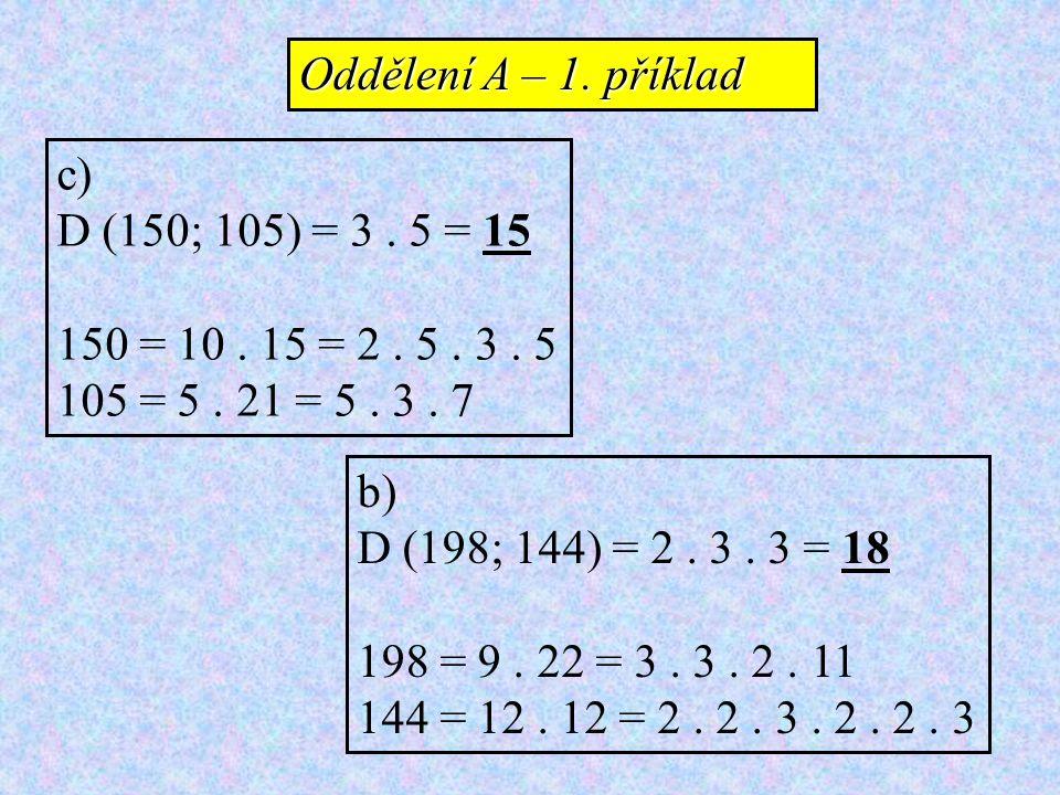 c) D (150; 105) = 3. 5 = 15 150 = 10. 15 = 2. 5. 3. 5 105 = 5. 21 = 5. 3. 7 b) D (198; 144) = 2. 3. 3 = 18 198 = 9. 22 = 3. 3. 2. 11 144 = 12. 12 = 2.
