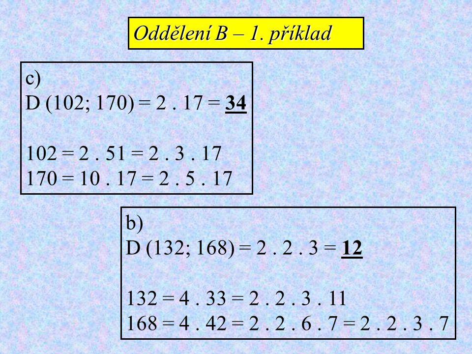 c) D (102; 170) = 2. 17 = 34 102 = 2. 51 = 2. 3. 17 170 = 10. 17 = 2. 5. 17 b) D (132; 168) = 2. 2. 3 = 12 132 = 4. 33 = 2. 2. 3. 11 168 = 4. 42 = 2.