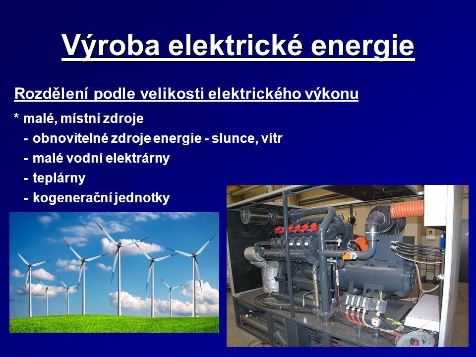Výroba elektrické energie Rozdělení podle velikosti elektrického výkonu *malé, místní zdroje -obnovitelné zdroje energie - slunce, vítr -malé vodní el