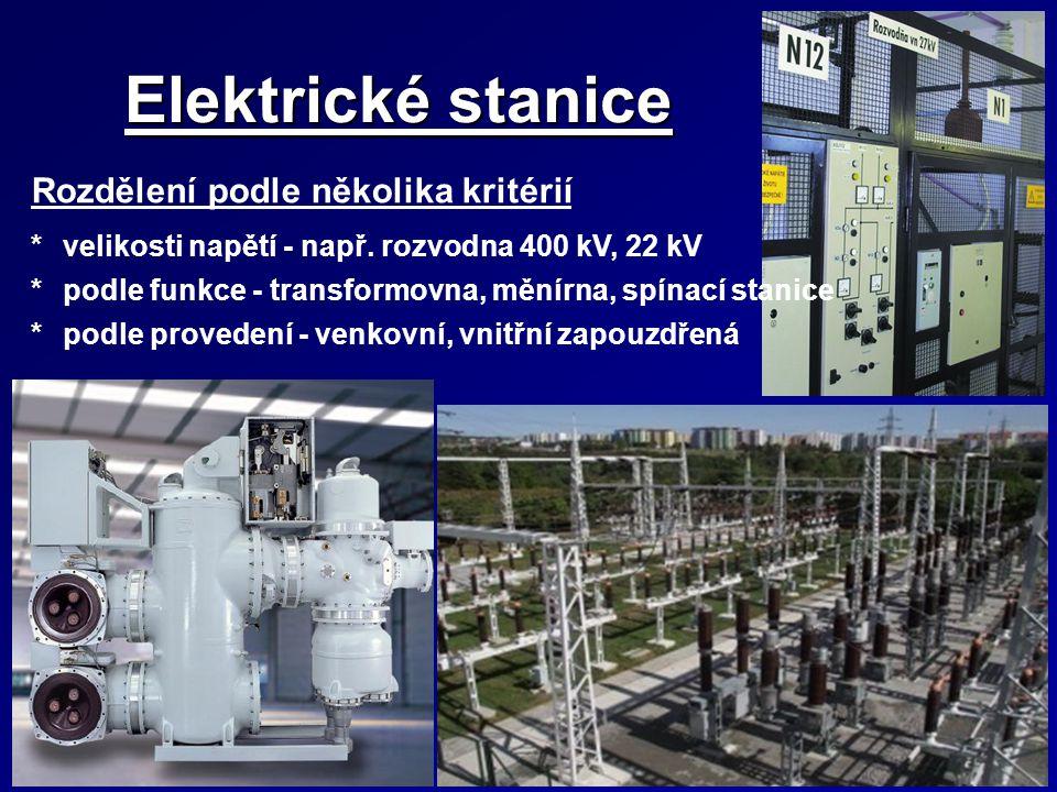Elektrické stanice Rozdělení podle několika kritérií *velikosti napětí - např. rozvodna 400 kV, 22 kV *podle funkce - transformovna, měnírna, spínací