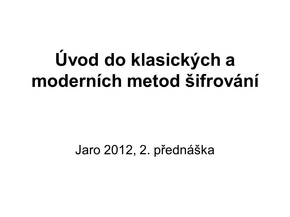 Úvod do klasických a moderních metod šifrování Jaro 2012, 2. přednáška