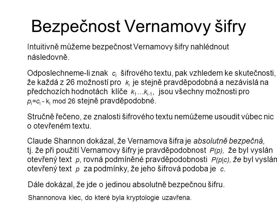 Bezpečnost Vernamovy šifry Intuitivně můžeme bezpečnost Vernamovy šifry nahlédnout následovně.
