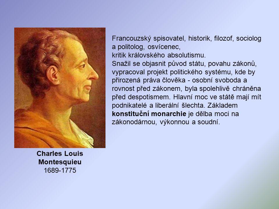 Charles Louis Montesquieu 1689-1775 Francouzský spisovatel, historik, filozof, sociolog a politolog, osvícenec, kritik královského absolutismu.