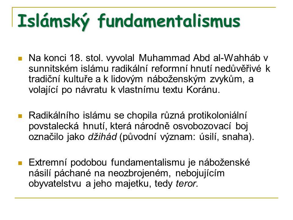 Islámský fundamentalismus Na konci 18. stol. vyvolal Muhammad Abd al-Wahháb v sunnitském islámu radikální reformní hnutí nedůvěřivé k tradiční kultuře