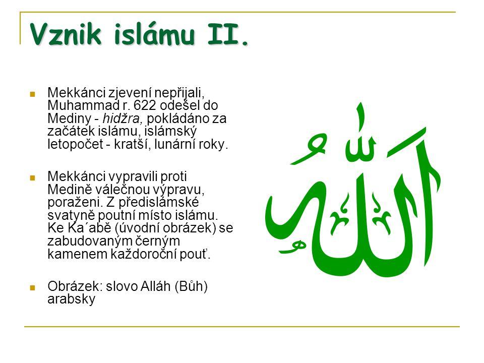 Vznik islámu II. Mekkánci zjevení nepřijali, Muhammad r. 622 odešel do Mediny - hidžra, pokládáno za začátek islámu, islámský letopočet - kratší, luná